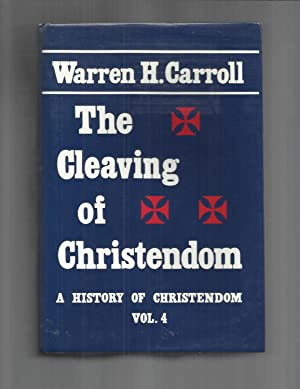 THE CLEAVING OF CHRISTENDOM: A History Of Christendom Vol. 4
