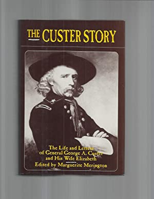 THE CUSTER STORY. The Life And Letters Of General George A. Custer And His Wife Elizabeth.