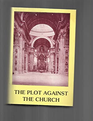 THE PLOT AGAINST THE CHURCH. Translated From The German and Spanish Editions of the Same Work.