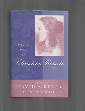SELECTED PROSE OF CHRISTINA ROSSETTI. Edited By David A. Kent & P.G. Stanwood