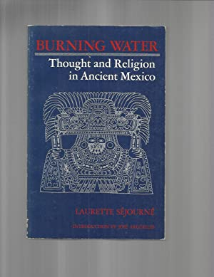 BURNING WATER: Thought And Religion In Ancient Mexico. Introduction By Jose Arguelles