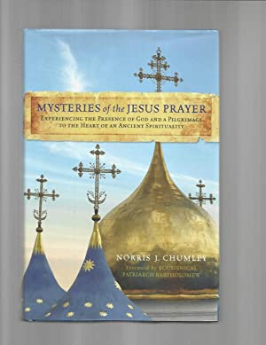 MYSTERIES OF THE JESUS PRAYER: Experiencing The Presence Of God And A Pilgrimage To The Heart Of ...