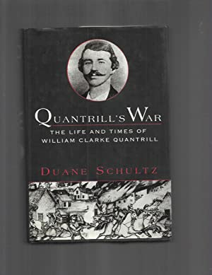 QUANTRILL'S WAR: The Life And Times Of William Clarke Quantrill 1837~1865.