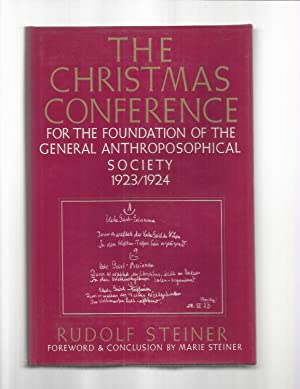 THE CHRISTMAS CONFERENCE For The Founding Of The General Anthroposophical Society 1923/1924. The ...