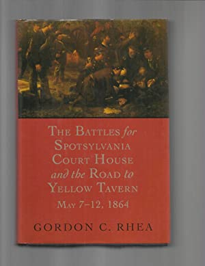 THE BATTLES FOR SPOTSYLVANIA COURT HOUSE AND THE ROAD TO YELLOW TAVERN MAY 7~12, 1864.