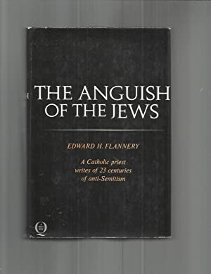 THE ANGUISH OF THE JEWS: A Catholic Priest Writes Of 23 Centuries Of Anti~Semitism. Preface By Jo...