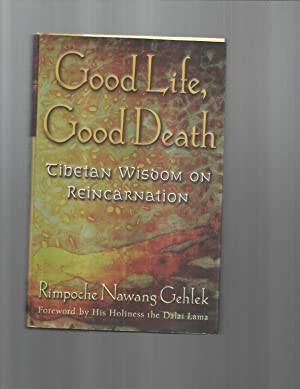 GOOD LIFE, GOOD DEATH: Tibetan Wisdom On Reincarnation. Foreword By His Holiness The Dalai Lama. ...