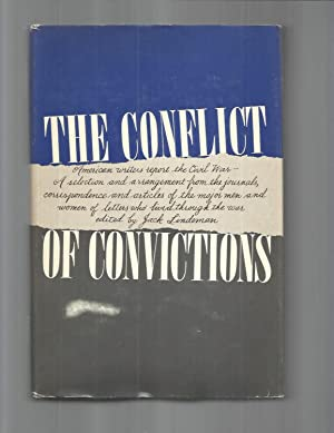 THE CONFLICT OF CONVICTIONS: American Writers Report The Civil War ~ A Selection And Arrangement ...