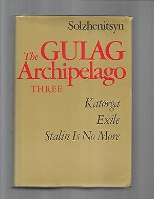 THE GULAG ARCHIPELAGO: THREE; Katorga; Exile; Stalin: Solzhenitsyn, Aleksandr I