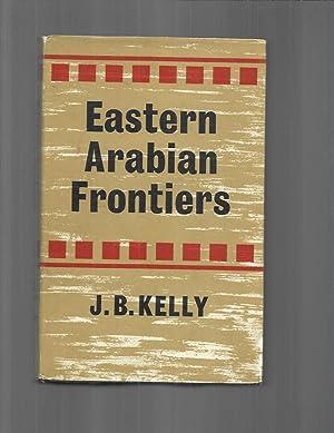 EASTERN ARABIAN FRONTIERS: Kelly, J.B.