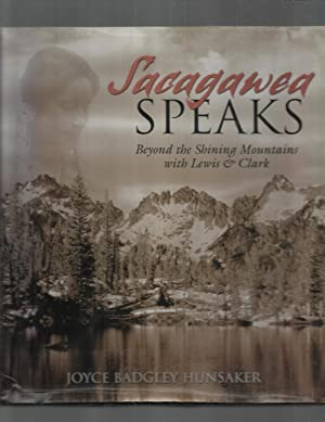 SACAJAWEA SPEAKS: Beyond The Shining Mountains With: Hunsaker, Joyce Badgley