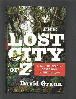 THE LOST CITY OF Z. A Tale: Grann, David