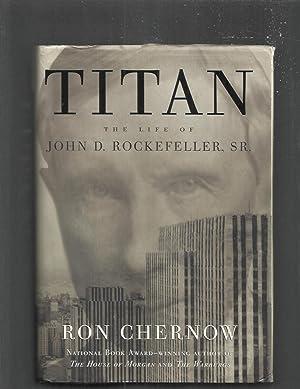 TITAN; THE LIFE OF JOHN D. ROCKEFELLER,: Chernow, Ron