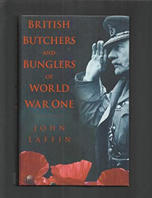 BRITISH BUTCHERS AND BUNGLERS OF WORLD WAR: Laffin, John