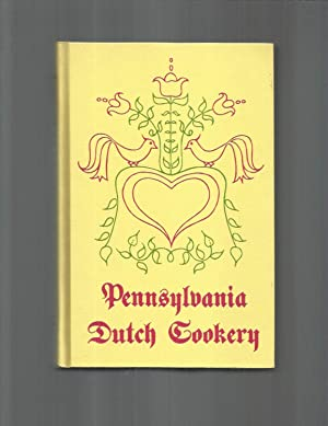 PENNSYLVANIA DUTCH COOKERY ~ Their History, Art, Accomplishments, Also A Broad Collection Of Thei...