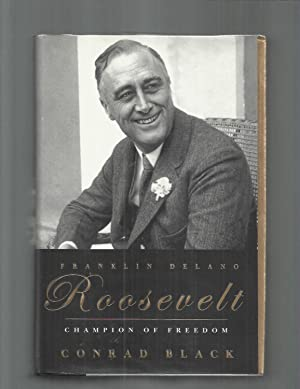 FRANKLIN DELANO ROOSEVELT: Champion Of Freedom: Black, Conrad