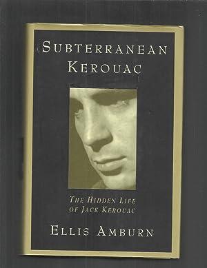 SUBTERRANEAN KEROUAC: The Hidden Life Of Jack: Amburn, Ellis
