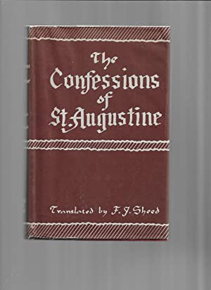 THE CONFESSIONS OF ST. AUGUSTINE: Translated By F.J. Sheed
