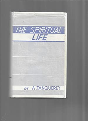 THE SPIRITUAL LIFE: A Treatise On The Ascetical And Mystical Theology. By The Very Reverend Adolp...
