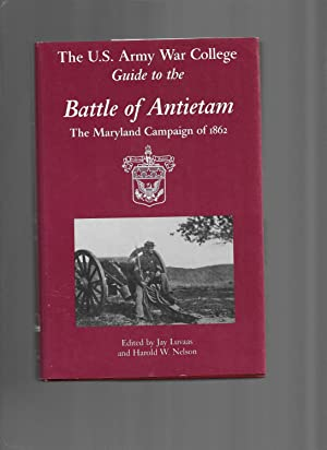 THE U.S. ARMY WAR COLLEGE GUIDE TO THE BATTLE OF ANTIETAM: The Maryland Campaing Of 1862.
