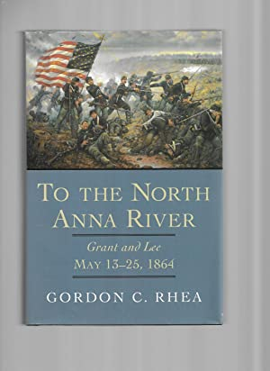 TO THE NORTH ANNA RIVER: Grant And Lee ~ May 13~25, 1864.