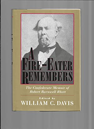 A FIRE EATER REMEMBERS: The Confederate Memoir Of Robert Barnwell Rhett. Edited by William C. Davis