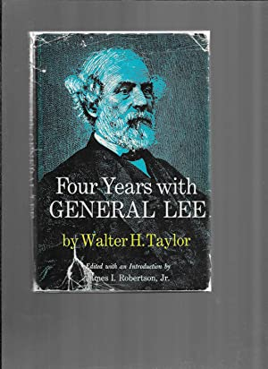FOUR YEARS WITH GENERAL LEE. Edited With A New Introduction, Index And Notes By James I. Robertso...