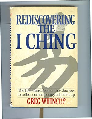 REDISCOVERING THE I CHING: The First Translation: Whincup, Greg
