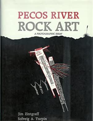 PECOS RIVER ROCK ART: A Photographic Essay. ~SIGNED COPY~. Photography By Jim Zintgraff. Text By ...
