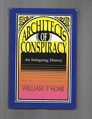 ARCHITECTS OF CONSPIRACY: An Intriguing History.: Hoar, William P.