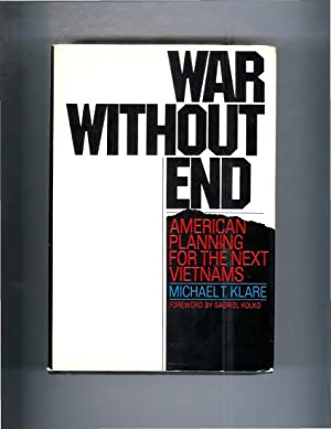 WAR WITHOUT END: American Planning For The Next Vietnams. Foreword By Gabriel Kolko.: Klare, ...