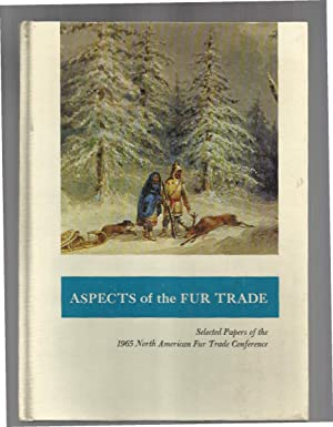 ASPECTS OF THE FUR TRADE: Selected Papers Of The 1965 North American Fur Trade Conference.: Morgan,...
