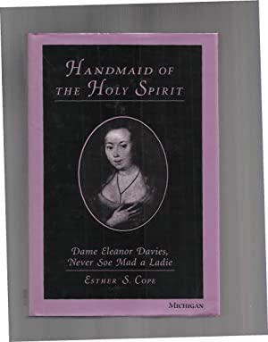 HANDMAID OF THE HOLY SPIRIT: Dame Eleanor Davies, Never Soe Mad A Ladie.: Cope, Esther S.