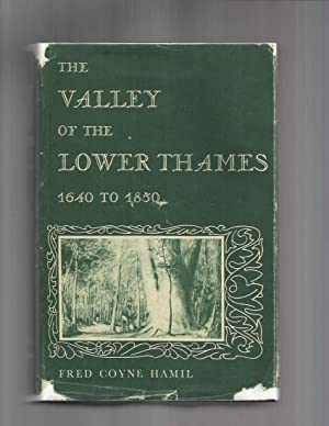 THE VALLEY OF THE LOWER THAMES 1640~1850.: Hamil, Fred Coyne