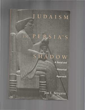 JUDAISM IN PERSIA'S SHADOW: A Social And: Berquist, Jon L.