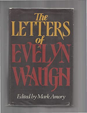 THE LETTERS OF EVELYN WAUGH Edited By: Waugh, Evelyn &