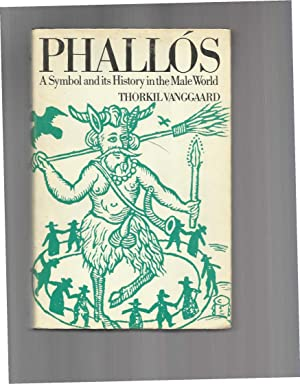 PHALLOS: A Symbol And Its History In The Male World. Translated From The Danish By The Author.: ...