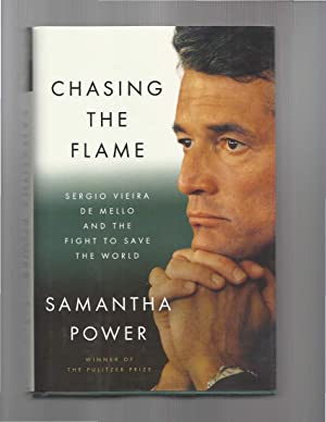 CHASING THE FLAME: Sergio Vieira De Mello And The Fight To Save The World.: Power, Samantha