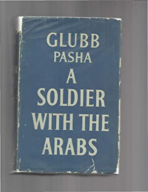 A SOLDIER WITH THE ARABS: Glubb, Lt. General