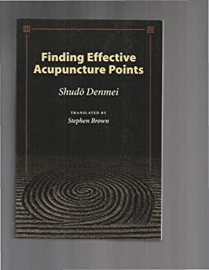 FINDING EFFECTIVE ACUPUNCTURE POINTS. Translated By Stephen: Denmei, Shudo