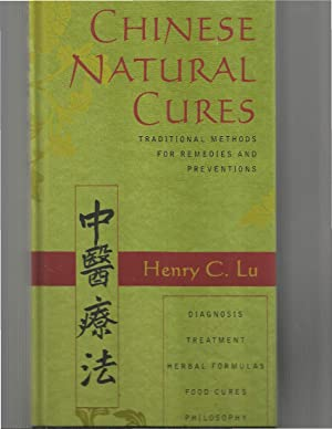 CHINESE NATURAL CURES: Traditional Methods For Remedies: Lu, Henry C.