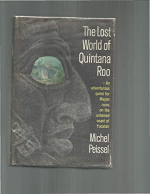 THE LOST WORLD OF QUINTANA ROO. : Peissel, Michel
