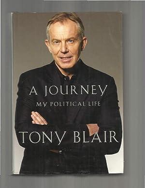 A JOURNEY: My Political Life.: Blair, Tony