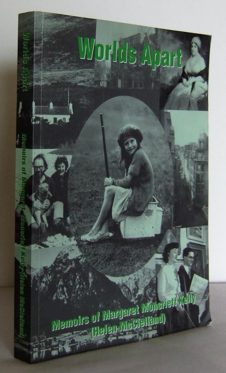 Worlds Apart : Memoirs of Margaret Moncrieff Kelly (Helen McClelland): KELLY, Margaret Moncrieff