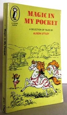 Magic in my pocket : a selection: UTTLEY, Alison