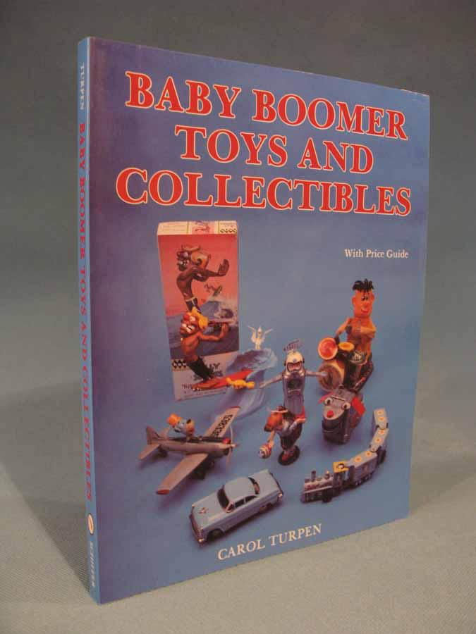 Baby Boomer Toys and Collectibles [50s 60s 70s collectables 1950s 1960s 1970s] Carol Turpen Softcover