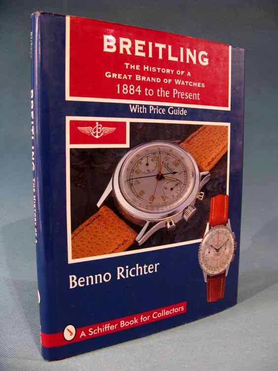 Breitling: The History of a Great Brand of Watches 1884 to the Present [wristwatches/wrist] Benno Richter Near Fine Hardcover 9  x 11 1/4 , 176 pp., maroon cloth with black titling to front board and spine, in illustrated dust jacket. Near Fine book in an almost Near Fine dus