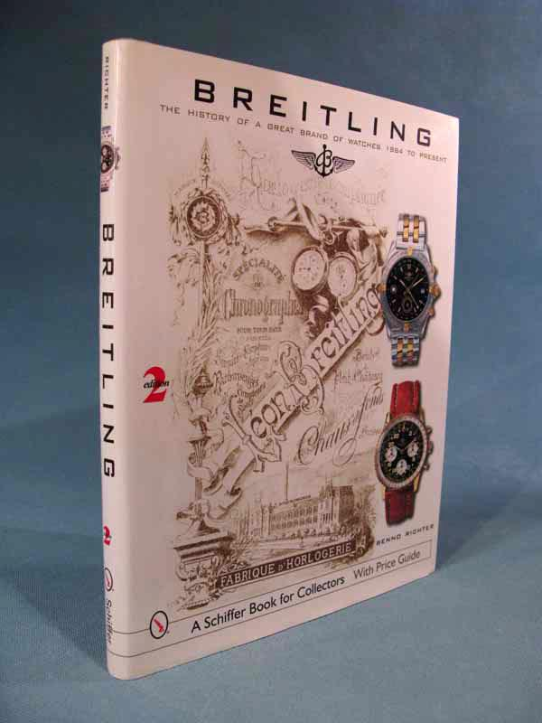 Breitling: The History of a Great Brand of Watches 1884 to the Present ~ SECOND EDITION [wristwatches/wrist/2d/2nd] Benno Richter Fine Hardcover 9  x 11 1/4 , 176 pp., maroon cloth with black titling to front board and spine, in illustrated dust jacket. Fine book in a Fine dustjacket: see the p