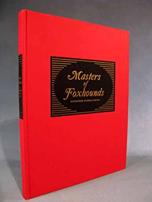 Masters of Foxhounds [SIGNED LIMITED EDITION]: Alexander Mackay-Smith, MFH