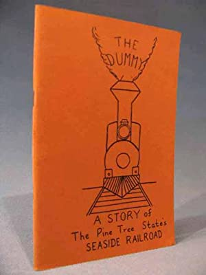 The Dummy ~ The Story of the Pine Tree State's Seaside Railroad: Elaine M. Peverly & William H...